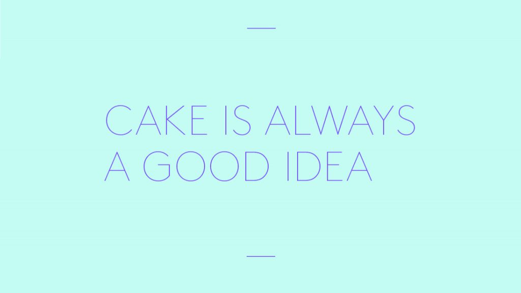 'CAKE IS ALWAYS A GOOD IDEA' written in violet on a turquoise background